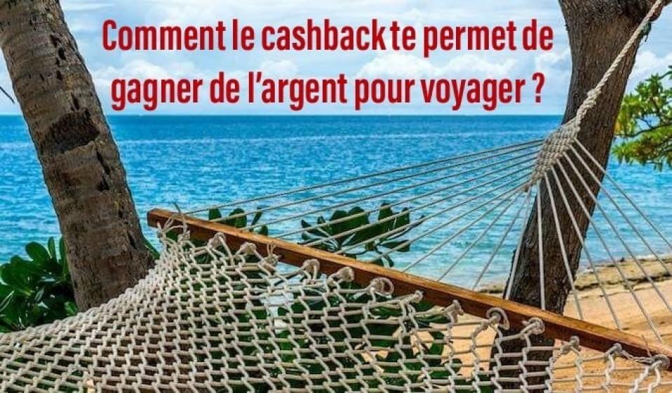Comment le cashback te permet de gagner de l'argent pour voyager ?